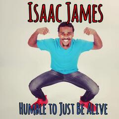 Humble to Just Be Alive