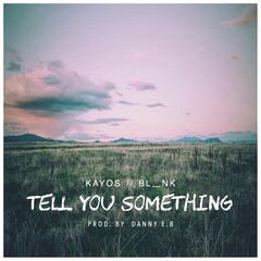 Tell You Something (feat. Bl_nk)