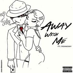 Away With Me (feat. Hennessy)