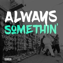 Always Somthin (feat. Fine$$)