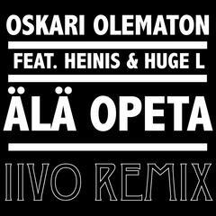 Älä Opeta (Iivo Remix) [feat. Heinis & Huge L]