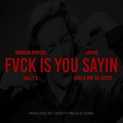 Fvck Is You Sayin (feat. Anym$, Queen Bre Da Artist & Holly D)