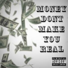 Money Don't Make You Real