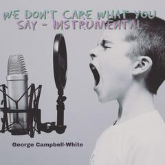 We Don't Care What You Say (Instrumental)