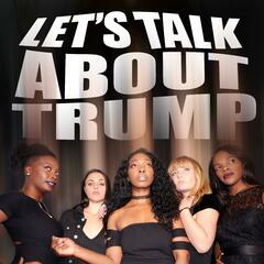 Let's Talk About Trump