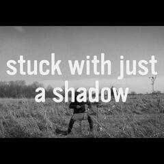 Stuck with Just a Shadow
