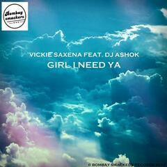 Girl I Need Ya (feat. DJ Ashok)