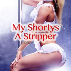 My Shorty's a Stripper