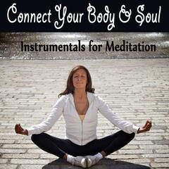 Connect Your Body & Soul - Instrumentals for Meditation