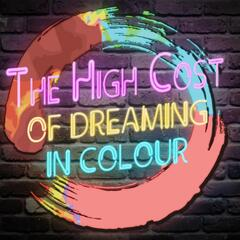 The High Cost of Dreaming in Colour