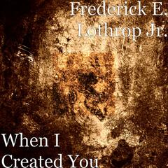 When I Created You