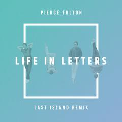 Life in Letters (Last Island Remix)