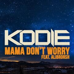 Mama Don't Worry (feat. Alibrorsh)
