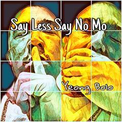 Say Less Say No Mo
