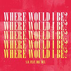 Where Would I Be? (feat. Dru Bex)