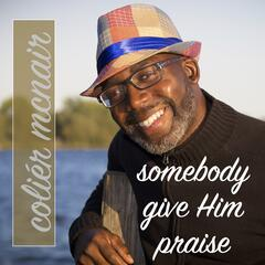 Somebody Give Him Praise (feat. Arion James)
