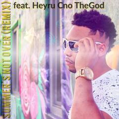 Summer's Not over (Remix) [feat. Heyru Cno TheGod]