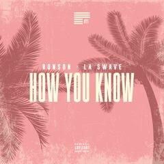 How You Know (feat. La Swave)