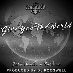 Give You the World (feat. Jess Smith & Sashae)