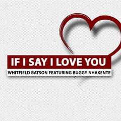 If I Say I Love You (feat. BUGGY NHAKENTE)