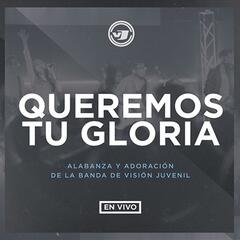 Queremos Tu Gloria En Vivo