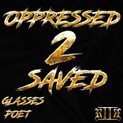 Oppressed 2 Saved (feat. Poet)