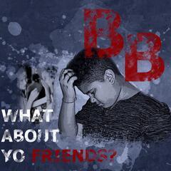 What About Yo Friends
