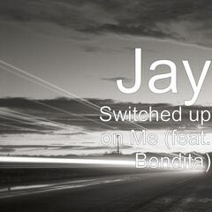 Switched up on Me (feat. Bendita)