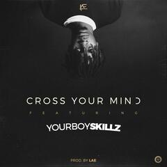 Cross Your Mind (feat. Yourboy Skillz)