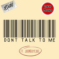 Don't Talk to Me (feat. JohnBoyCOOL)