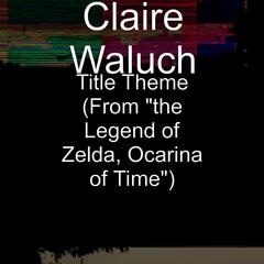 """Title Theme (From """"the Legend of Zelda, Ocarina of Time"""")"""