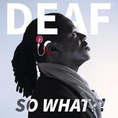 Deaf: So What?!