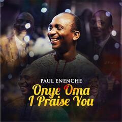 Onye Oma I Praise You