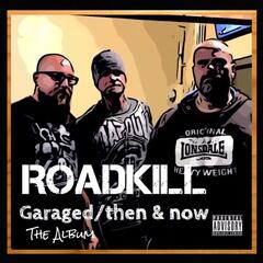 Roadkill Garaged / Then and Now