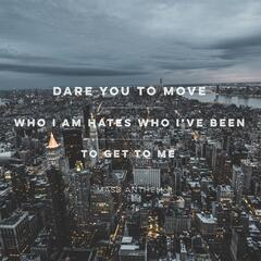 Dare You to Move / Who I Am Hates Who I've Been / To Get to Me