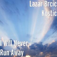 I Will Never Run Away