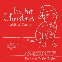 It's Not Christmas (Without Cookies) [feat. Taylor Taylor]