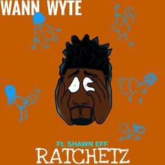 Ratchetz (feat. Shawn Eff)