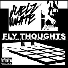 Fly Thoughts (feat. Recognize Ali, Supreme Cerebral & Ill Conscious)