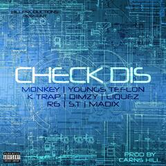 Check Dis (feat. ST, Youngs Teflon, K Trap, Monkey, Liquez & Madix)