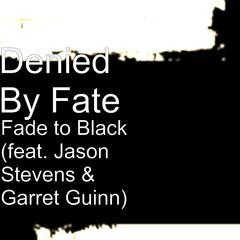 Fade to Black (feat. Jason Stevens & Garret Guinn)