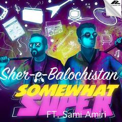 Sher-E-Balochistan (feat. Sami Amiri)