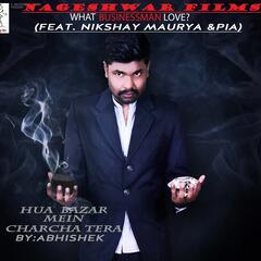 Hua Bazar Mein Charcha Tera (feat. NIKSHAY MAURYA & PIA)