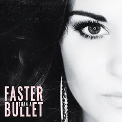 Faster Than a Bullet