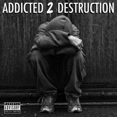 Addicted 2 Destruction