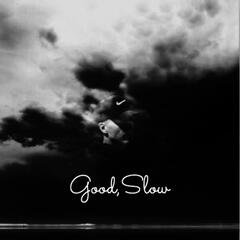 Good, Slow (feat. T-Krazy)
