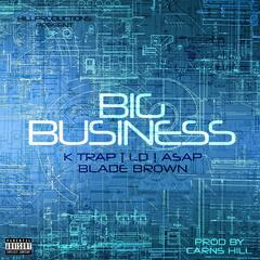 Big Business (feat. k Trap, LD, Asap & Blade Brown)