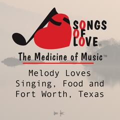 Melody Loves Singing, Food and Fort Worth, Texas