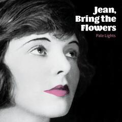 Jean, Bring the Flowers