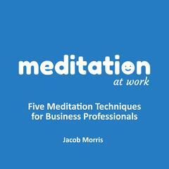 Five Meditation Techniques for Business Professionals